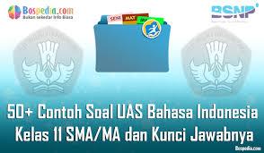 Indonesia untuk kelas 1 sd pada semester genap kurikulum 2013 tahun 2021/2022 dapat dengan mudah download dengan satu klik saja. Lengkap 50 Contoh Soal Uas Bahasa Indonesia Kelas 11 Sma Ma Dan Kunci Jawabnya Terbaru Bospedia