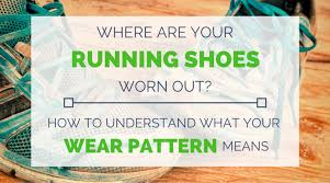 Running Shoe Wear Pattern Mesmerizing Where Are Your Running Shoes Worn Out How To Understand What This