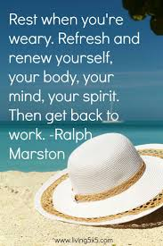 Inspirational Quote Of The Week Rest When Youre Weary Refresh And