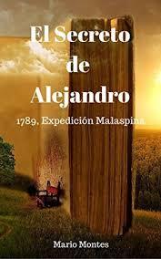 El Secreto de Alejandro: 1789, expedición Malaspina by Mario Montes