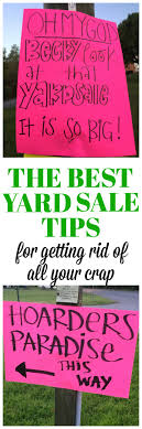 Yard Sale Signs Ideas The Best Yard Sale Tips To Get Rid Of All Your Junk