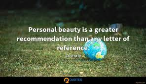Personal Beauty Is A Greater Recommendation Than Any Letter