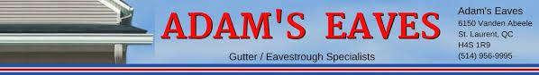 Adam's Eaves Gutter Installation, Maintenance and Cleaning - Gutter  Installation Montreal | Eavestrough Cleaning | Gutter Sentry Gutter  Protection Systems