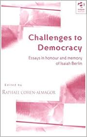 com challenges to democracy essays in honour and memory  com challenges to democracy essays in honour and memory of isaiah berlin 9780754620952 raphael cohen almagor books