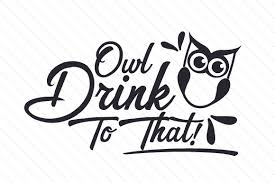 Free for commercial use no attribution required high quality images. Owl Drink To That Svg Cut File By Creative Fabrica Crafts Creative Fabrica