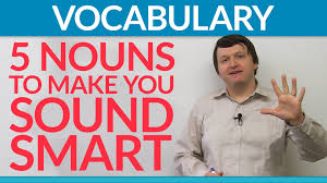 nouns to make you sound smart  5 nouns to make you sound smart