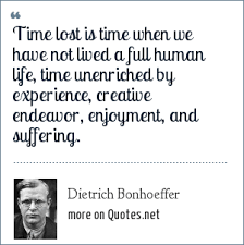 Bonhoeffer Quotes Enchanting Dietrich Bonhoeffer Time Lost Is Time When We Have Not Lived A Full