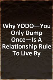 Why YODO—You Only Dump Once—Is A Relationship Rule To Live By #relationship  #relationship #relationshipgoals #relationshipadvic… | Relationship advice,  Relationship, Relationship rules