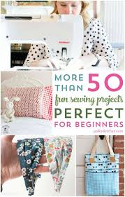 more than 50 fun and cute beginner sewing projects great for learning how to sew