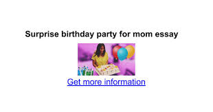 surprise birthday party for mom essay google docs