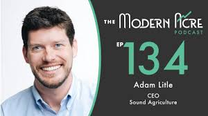 134: From Founding Team at Granular to CEO of Sound Agriculture with Adam  Litle - The Modern Acre