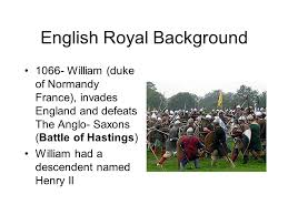 world history english royal background william duke of normandy  2 english royal background 1066 william duke of normandy invades england and defeats the anglo saxons battle of hastings william had a