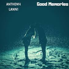 Good Memories by Anthony Lanni: Listen on Audiomack