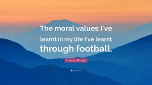 "arsene wenger quote ""the moral values i ve learnt in my life i ve  arsene wenger quote ""the moral values i ve learnt in my life i"