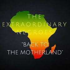 Back To The Motherland (Feat. Myra & Delvecchio Parks of The Repat Diaries)  — The Extraordinary Negroes