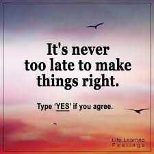 It's Never Too Late Quotes Adorable Funny Pictures Or Quotes It's Never Too Late To Make Things Right