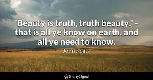 John Keats Quotes A Thing Of Beauty Best of Beauty Is Truth Truth Beauty' That Is All Ye Know On Earth And