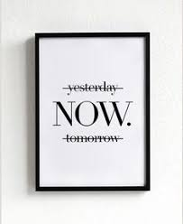 inspirational artwork for office. Yesterday Now Tomorrow, Motivational Poster, Wall Art Prints, Quote Posters, Minimalist, Black And White Decor Art, Print Inspirational Artwork For Office P