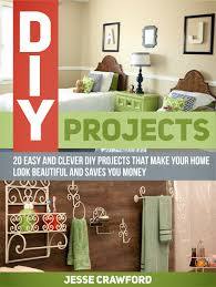 get quotations diy projects 20 easy and clever diy projects that make your home look beautiful and