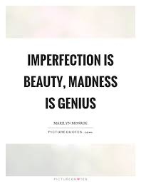 Imperfection Is Beauty Quote Best of Imperfection Is Beauty Madness Is Genius Picture Quotes