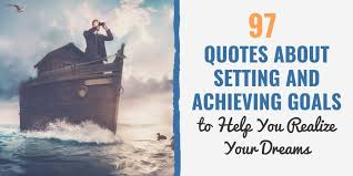 40 Quotes About Setting And Achieving Goals To Help You Realize Your Mesmerizing Achieving Goals Quotes