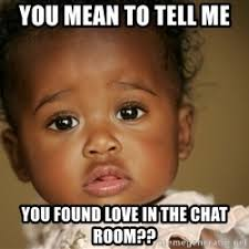 baby chat room. Sad Black Baby You Mean To Tell Me Found Love In The Chat Room H