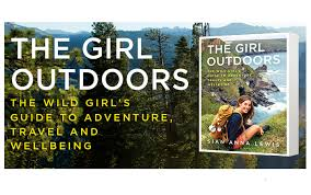 the <b>girl outdoors</b> - for anyone who loves adventures