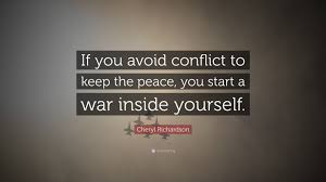 "Quotes About Being At War With Yourself Best Of Cheryl Richardson Quote ""If You Avoid Conflict To Keep The Peace"