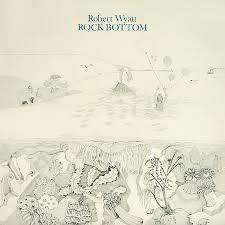 <b>Robert Wyatt</b> - <b>Rock</b> Bottom Lyrics and Tracklist | Genius