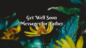 Get Well Soon Wishes Messages For Father Wishesmsg