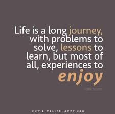 Quotes Life Journey Life is a long journey with problems to solve lessons to learn 54