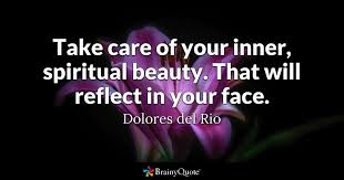 Face Beauty Quotes Best Of Take Care Of Your Inner Spiritual Beauty That Will Reflect In Your