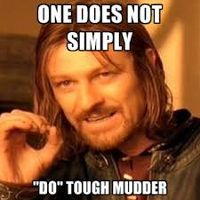 "One Does Not Simply ""do"" Tough Mudder ● Create Meme via Relatably.com"