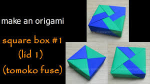 make an origami square box 1 lid 1 tomoko fuse