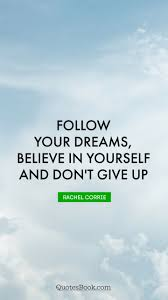 Don T Give Up On Your Dreams Quotes Best of Follow Your Dreams Believe In Yourself And Don't Give Up Quote