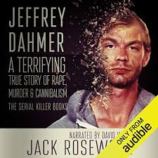 A pail of animal bones was his toy rattle. Jeffrey Dahmer A Terrifying True Story Of Rape Murder Cannibalism By Jack Rosewood Audiobook Audible Com