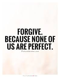 Quotes On Forgiveness Extraordinary Forgive Because None Of Us Are Perfect Picture Quote 48 To Learn