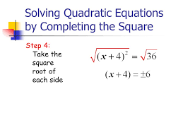 9 solving quadratic equations by completing the square step 4 take the square root of each side