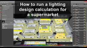 Warehouse Lighting Design Calculator How To Run A Lighting Calculation For Supermarket