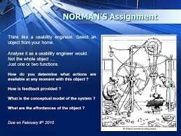 normans assignment think like a usability engineer select an object from your home analyse usability engineer