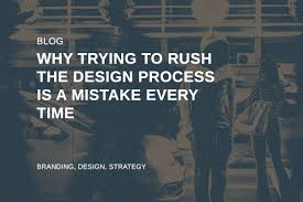The Design Method Eric Karjaluoto Why Trying To Rush The Design Process Is A Mistake Everytime
