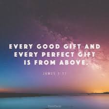 James 1:17 - Every good and perfect gift is from above, comi...