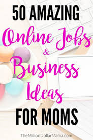 ideas work home. 50 online jobs and business ideas for moms work from home a
