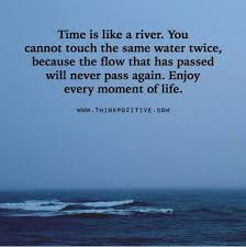 Quotes About Rivers Inspiration Positive Quotes Time Is Like A River You Cannot Touch Same Water