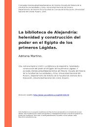 Adriana Martino (2005) - La Biblioteca de Alejandria Helenidad y  Construccion Del Poder en El Egipto de Los Primeros Lagidas   Alejandria
