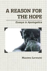 a reason for the hope essays in apologetics by massimo lorenzini  a reason for the hope essays in apologetics