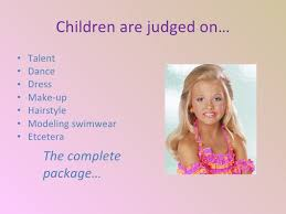 presentatie child beauty pageants  4 children are