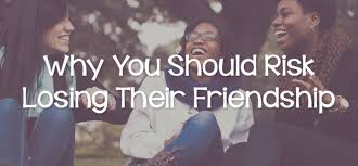 Why You Should Risk Losing Their Friendship Lies Young Women Awesome Losing A Friendship