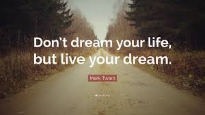 "Don T Dream Your Life Live Your Dream Quote Best Of Mark Twain Quote ""Don't Dream Your Life But Live Your Dream"" 24"