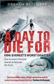 A Day To Die For 1996 Everests Worst Disaster Graham Ratcliffe